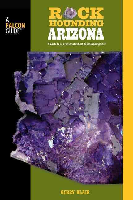 FalconGuide Rockhounding Arizona By Blair, Gerry